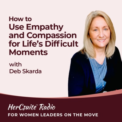 How to Use Empathy and Compassion for Life's Difficult Moments with Deb Skarda